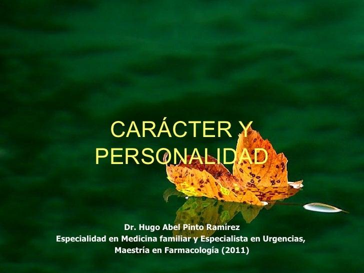 CARÁCTER Y         PERSONALIDAD                Dr. Hugo Abel Pinto RamírezEspecialidad en Medicina familiar y Especialista...
