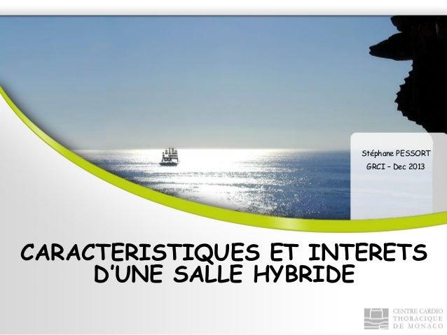 Stéphane PESSORT GRCI – Dec 2013  CARACTERISTIQUES ET INTERETS D'UNE SALLE HYBRIDE
