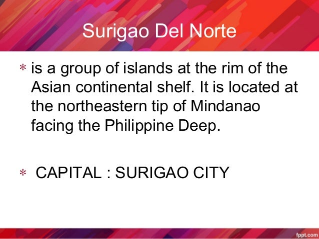 Surigao Del Norte∗ is a group of islands at the rim of theAsian continental shelf. It is located atthe northeastern tip of...