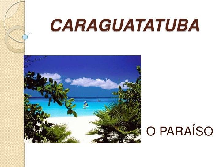 CARAGUATATUBA<br />O PARAÍSO<br />