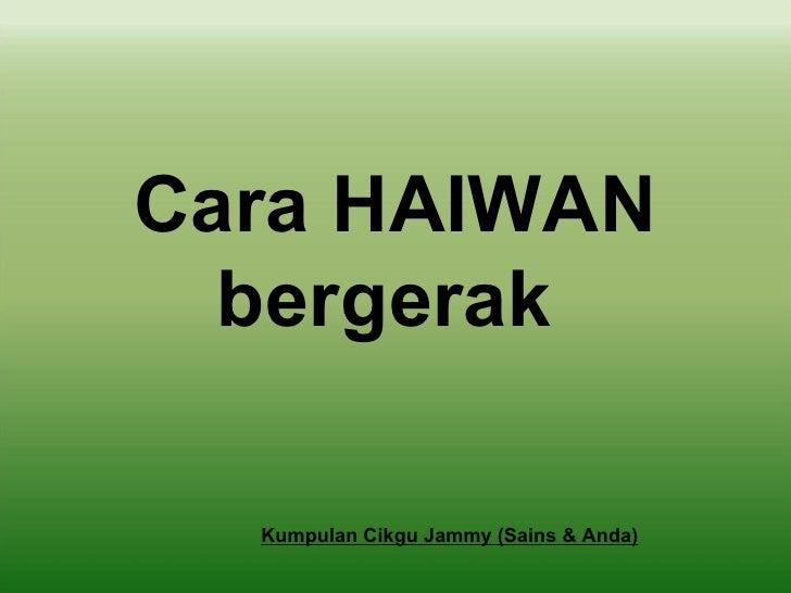 Cara HAIWAN  bergerak  Kumpulan Cikgu Jammy (Sains & Anda)
