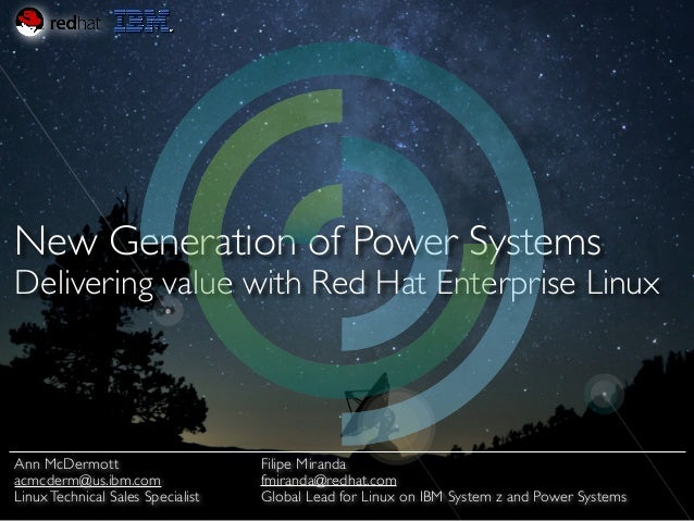 New Generation of Power Systems Delivering value with Red Hat Enterprise Linux Filipe Miranda	  fmiranda@redhat.com	  Glob...
