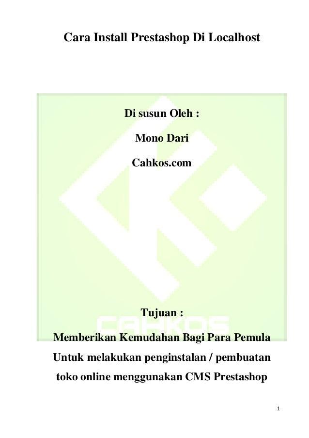 Cara Install Prestashop Di Localhost  Di susun Oleh : Mono Dari Cahkos.com  Tujuan : Memberikan Kemudahan Bagi Para Pemula...