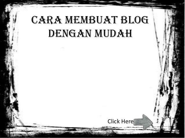 Cara Membuat Blog Dengan Mudah  Click Here