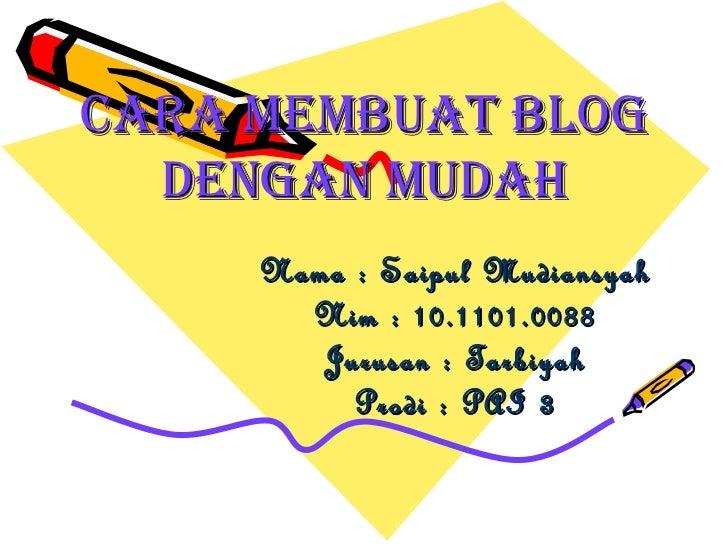 Cara membuat blog dengan mudah By: Saipul Mudiansyah