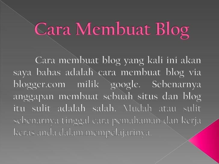 Cara Membuat Blog<br />Cara membuat blog yang kali iniakansayabahasadalahcaramembuat blog via blogger.com milikgoogle. Seb...