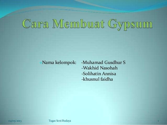 Nama kelompok: -Muhamad Gusdhur S-Wakhid Nasohah-Solihatin Annisa-khusnul faidha04/05/2013 1Tugas Seni Budaya