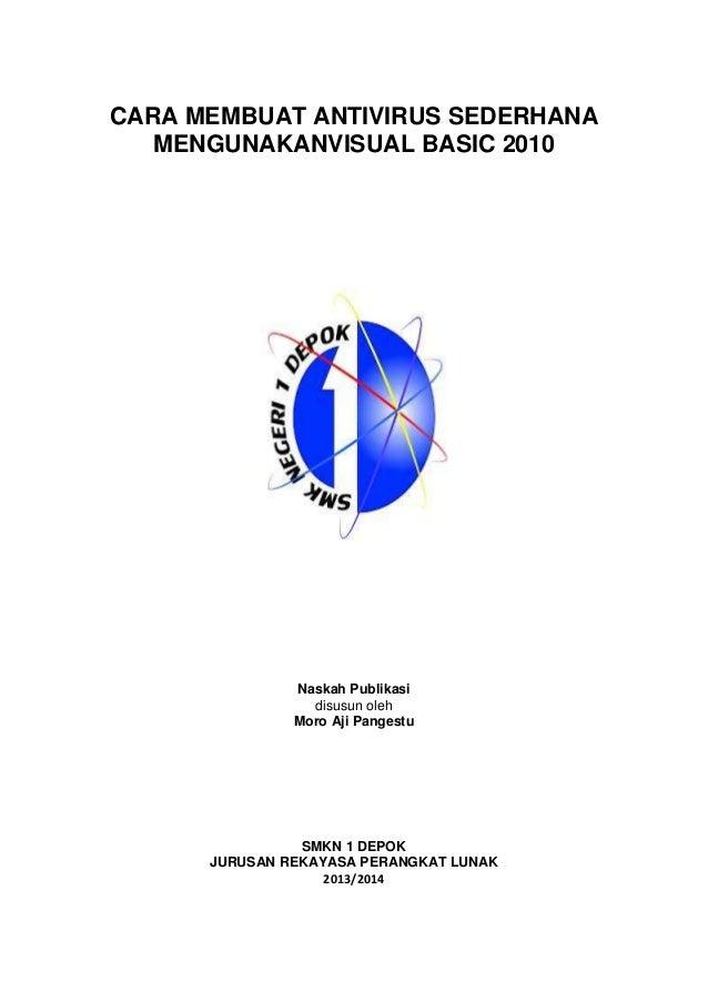 CARA MEMBUAT ANTIVIRUS SEDERHANAMENGUNAKANVISUAL BASIC 2010Naskah Publikasidisusun olehMoro Aji PangestuSMKN 1 DEPOKJURUSA...