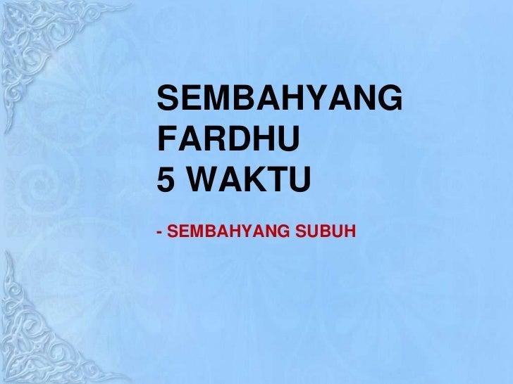 SEMBAHYANG FARDHU 5 WAKTU<br />- SEMBAHYANG SUBUH<br />