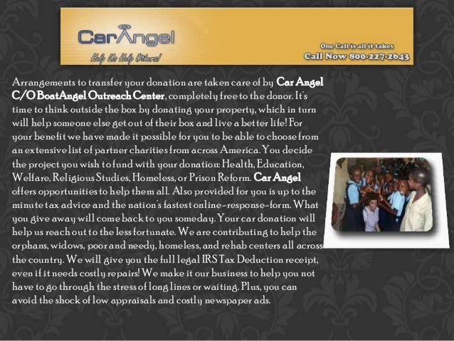 Arrangements to transfer your donation are taken care of by Car Angel C/O BoatAngel Outreach Center, completely free to th...