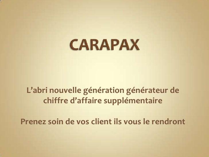 CARAPAX<br />L'abri nouvelle génération générateur de chiffre d'affaire supplémentaire<br />Prenez soin de vos client ils ...