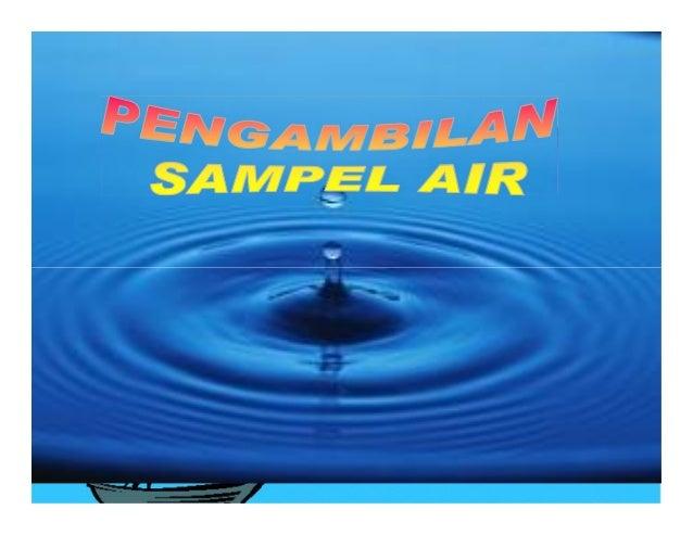 TUJUANTUJUAN Untuk mendapatkan sampel, meliputi: Air sungai, air bersih (air minum), air danau /waduk, air tanah dan air l...