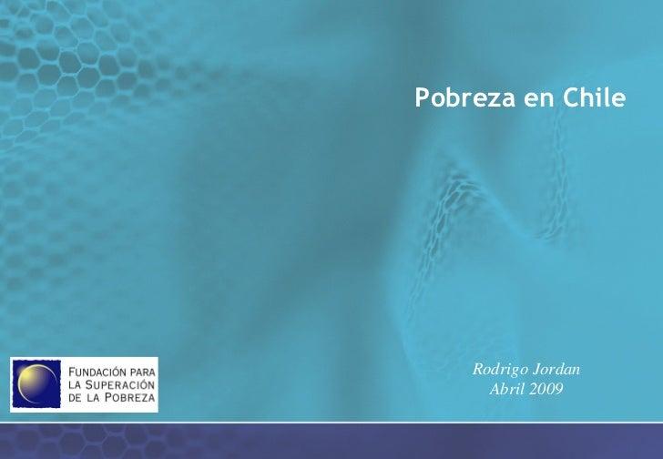 Pobreza en Chile    Rodrigo Jordan      Abril 2009