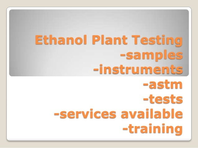 Ethanol Plant Testing -samples -instruments -astm -tests -services available -training