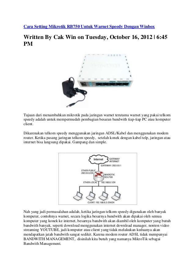 Cara Setting Mikrotik RB750 Untuk Warnet Speedy Dengan Winbox  Written By Cak Win on Tuesday, October 16, 2012   6:45 PM  ...