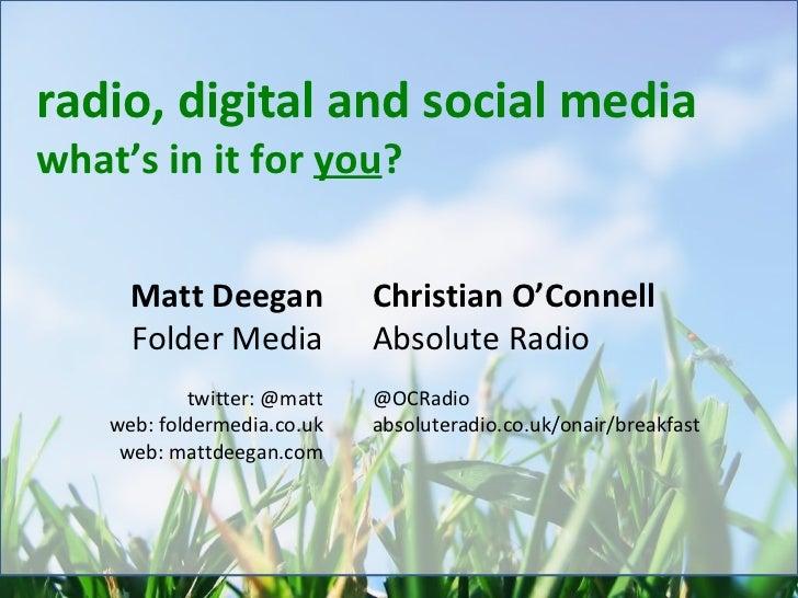 radio, digital and social media what's in it for  you ? Matt Deegan Folder Media twitter: @matt web: foldermedia.co.uk web...