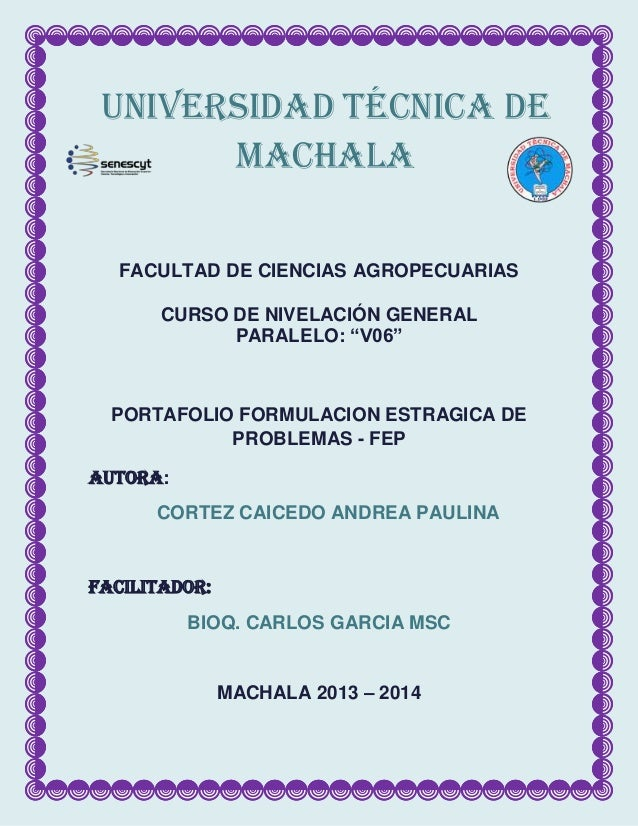 """UNIVERSIDAD TÉCNICA DE MACHALA FACULTAD DE CIENCIAS AGROPECUARIAS CURSO DE NIVELACIÓN GENERAL PARALELO: """"V06""""  PORTAFOLIO ..."""