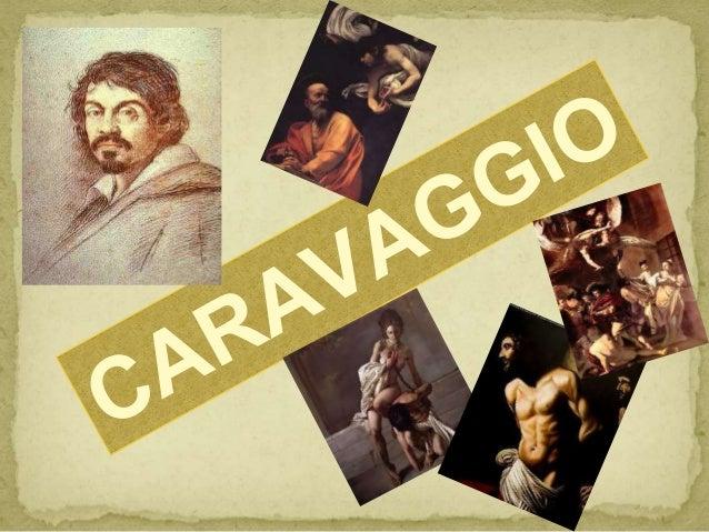CARAVAGGIO ● Michelangelo Merisi Di Caravaggio fue un pintor italiano activo en Roma, Nápoles, Malta y Sicilia entre los a...
