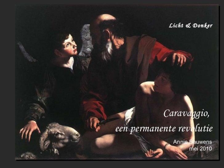 Licht & Donker Caravaggio,  een permanente revolutie Annie Bauwens mei 2010