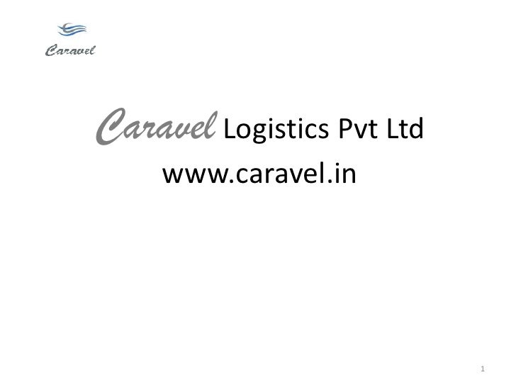 Caravel Logistics Pvt Ltd      www.caravel.in                                 1