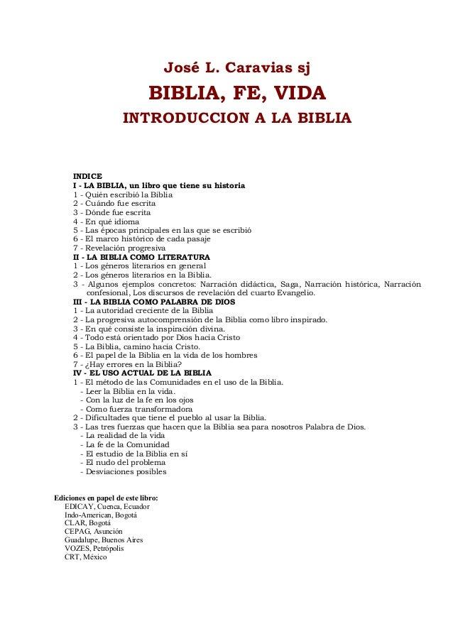 José L. Caravias sj BIBLIA, FE, VIDA INTRODUCCION A LA BIBLIA INDICE I - LA BIBLIA, un libro que tiene su historia 1 - Qui...