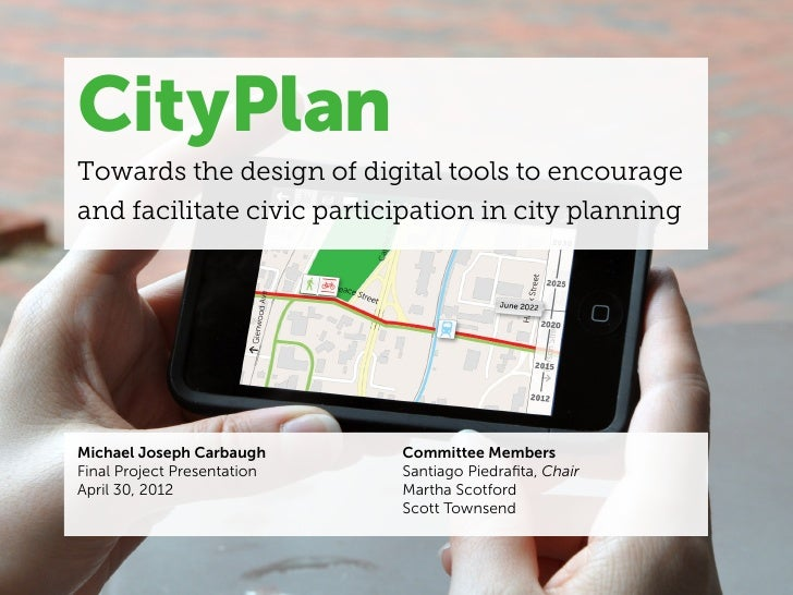 CityPlanTowards the design of digital tools to encourageand facilitate civic participation in city planningMichael Joseph ...