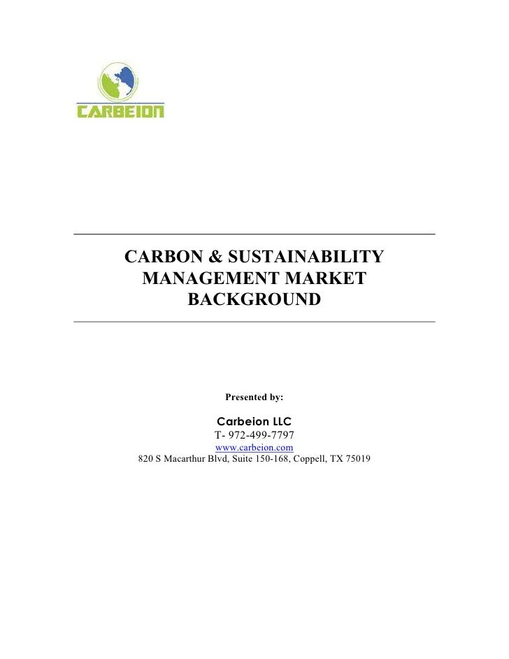 CARBON & SUSTAINABILITY  MANAGEMENT MARKET      BACKGROUND                          Presented by:                    Carbe...
