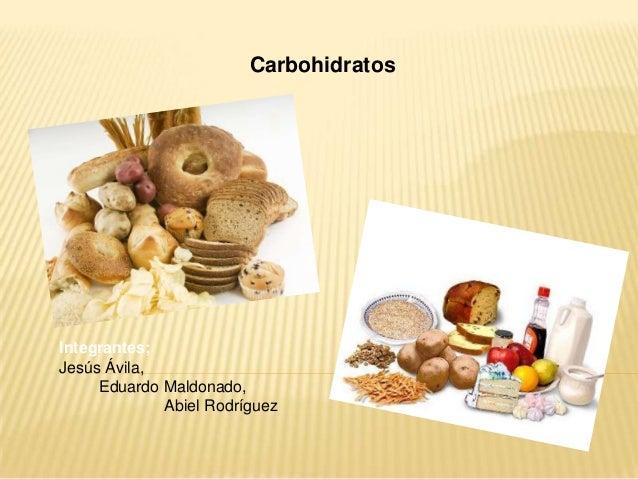 Carbohidratos  Integrantes; Jesús Ávila, Eduardo Maldonado, Abiel Rodríguez