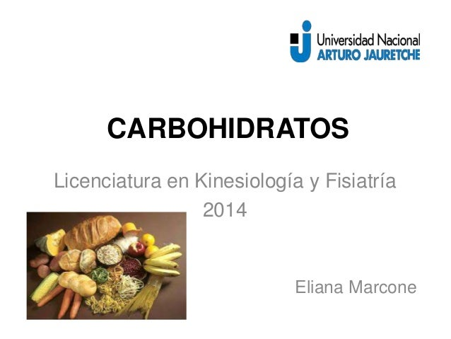 CARBOHIDRATOS  Licenciatura en Kinesiología y Fisiatría  2014  Eliana Marcone