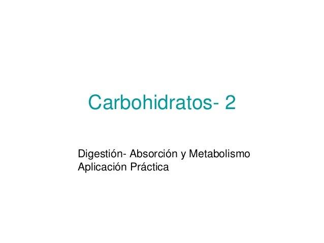 Carbohidratos- 2 Digestión- Absorción y Metabolismo Aplicación Práctica