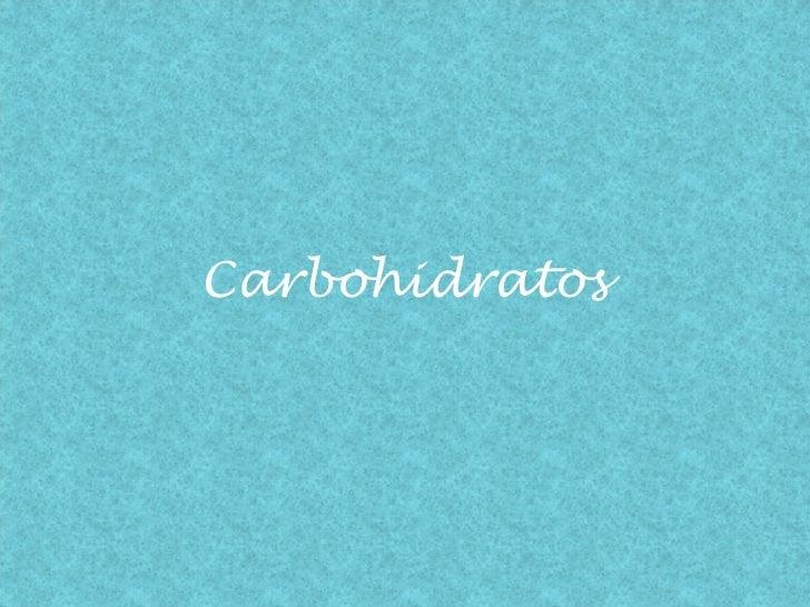 Carbohidratos presentacion fina l.0