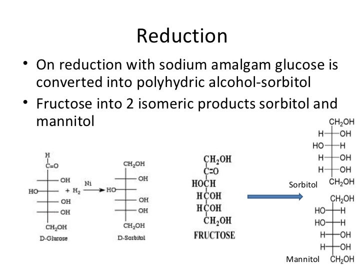 Reduction• On reduction with sodium amalgam glucose is  converted into polyhydric alcohol-sorbitol• Fructose into 2 isomer...