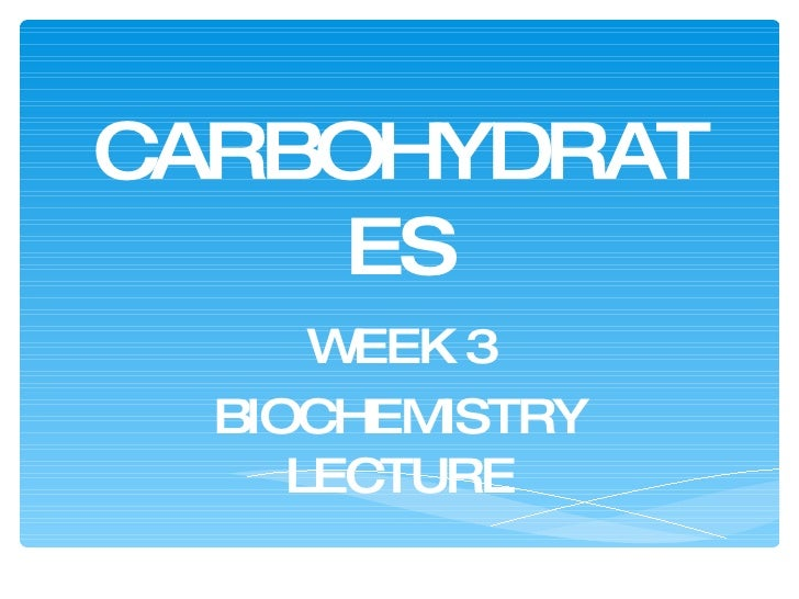 CARBOHYDRATES WEEK 3 BIOCHEMISTRY LECTURE