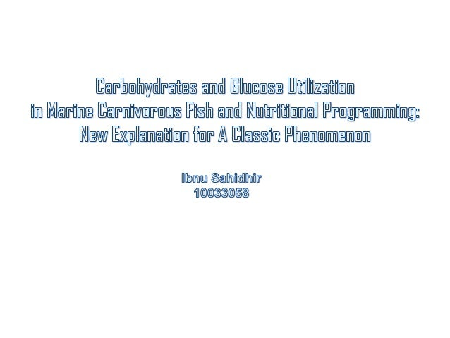 Contents1. Poor carbohydrates utilization in fishes and consequences in fish nutrition2. Examples of low carbohydrates and...