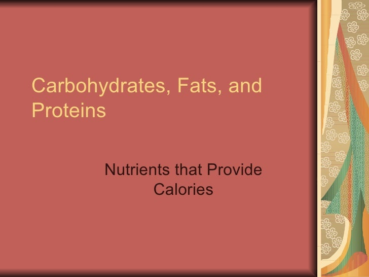 Carbohydrates, Fats, andProteins       Nutrients that Provide              Calories