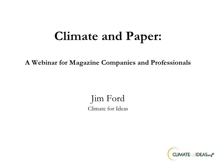 Climate and Paper: A Webinar for Magazine Companies and Professionals Jim Ford Climate for Ideas