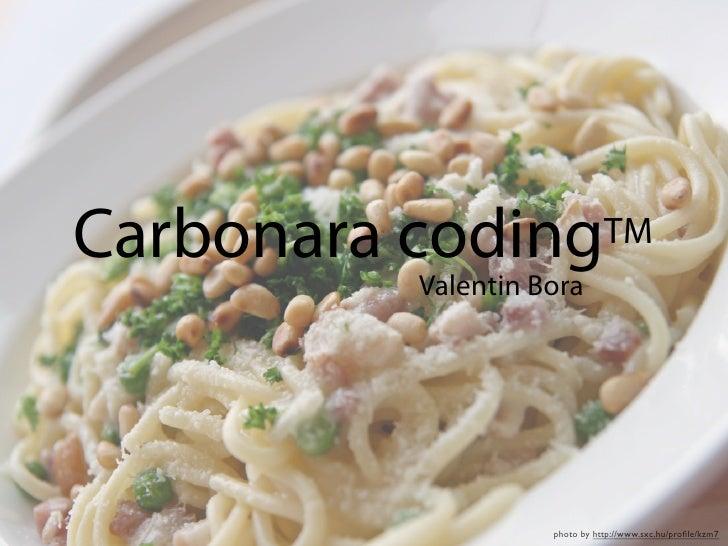 Carbonara coding               TM           Valentin Bora                         photo by http://www.sxc.hu/profile/kzm7