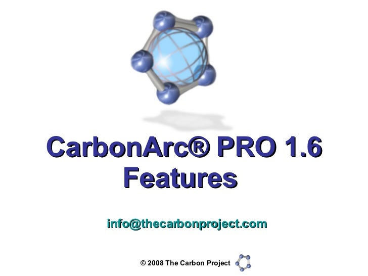 CarbonArc® PRO 1.6 Features  [email_address]