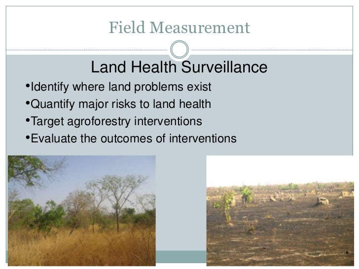 Field Measurement              Land Health Surveillance •Identify where land problems exist •Quantify major risks to land ...