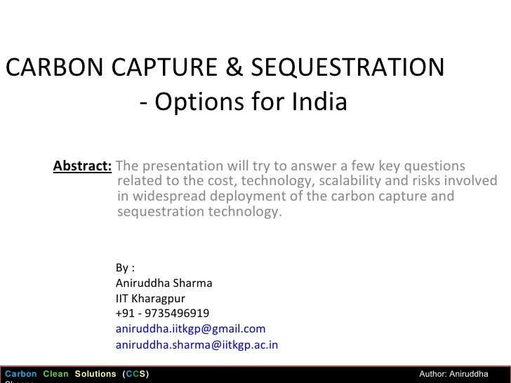 CARBON CAPTURE & SEQUESTRATION   - Options for India Abstract:  The presentation will try to answer a few key questions re...