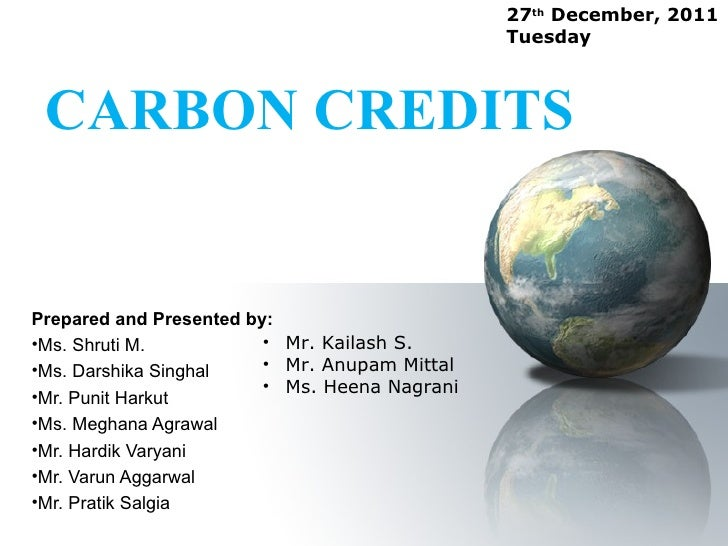 27th December, 2011                                               Tuesday CARBON CREDITSPrepared and Presented by:•Ms. Shr...