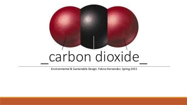 _carbon dioxide_Environmental & Sustainable Design. Felicia Hernandez ...