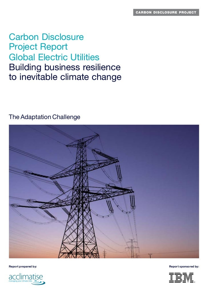 Carbon Disclosure Project Report Global Electric Utilities Building business resilience to inevitable climate change    Th...