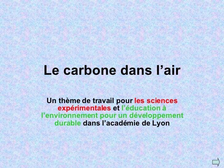 Le carbone dans l'air Un thème de travail pour  les sciences expérimentales  et  l'éducation à l'environnement pour un dév...