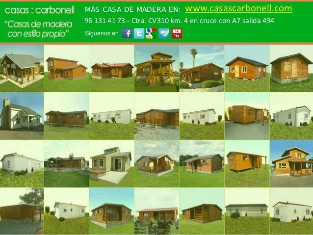 MÁS CASA DE MADERA EN:         www.casascarbonell.com96 131 41 73 - Ctra. CV310 km. 4 en cruce con A7 salida 494Síguenos en