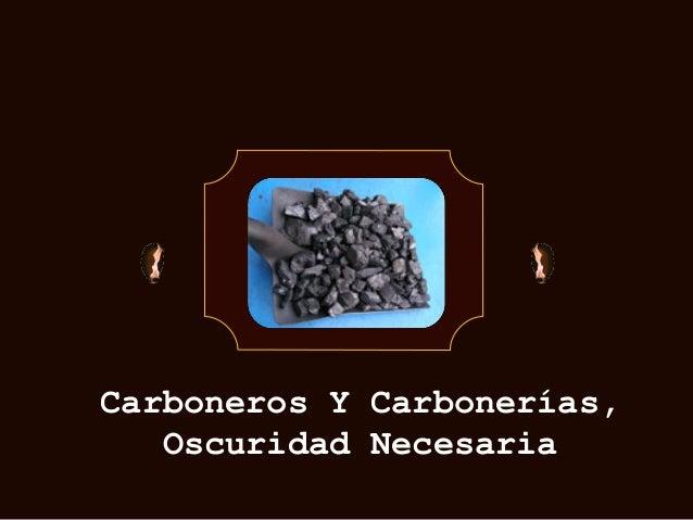 Carboneros Y Carbonerías,Oscuridad Necesaria