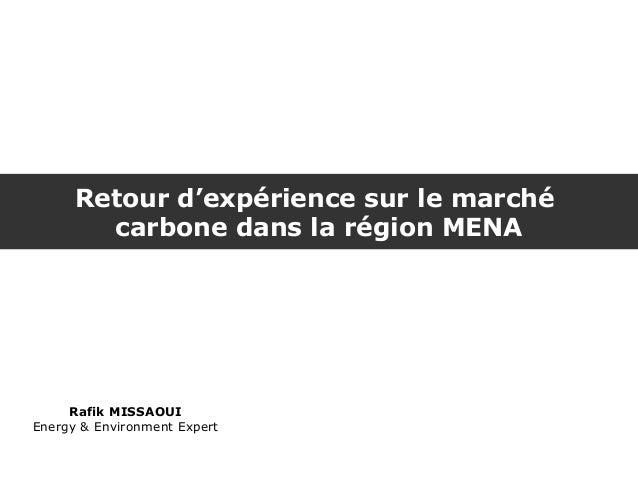 Retour d'expérience sur le marché        carbone dans la région MENA     Rafik MISSAOUIEnergy & Environment Expert