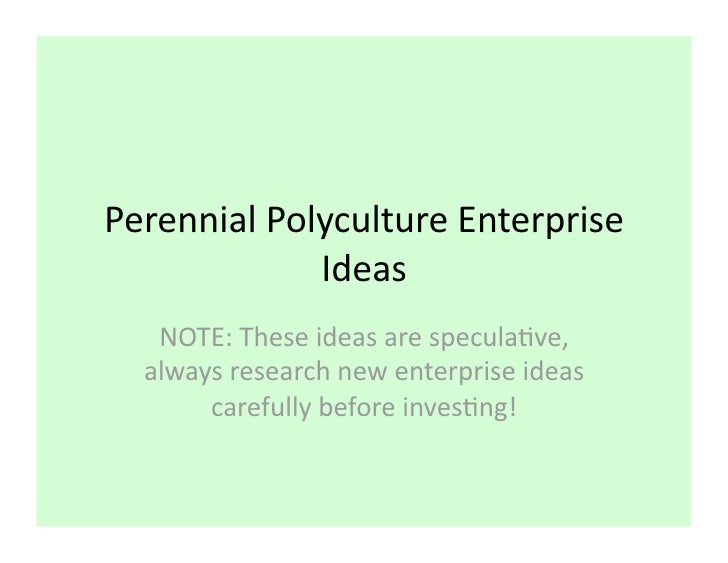 PerennialPolycultureEnterprise              Ideas    NOTE:Theseideasarespecula8ve,   alwaysresearchnewenterpri...
