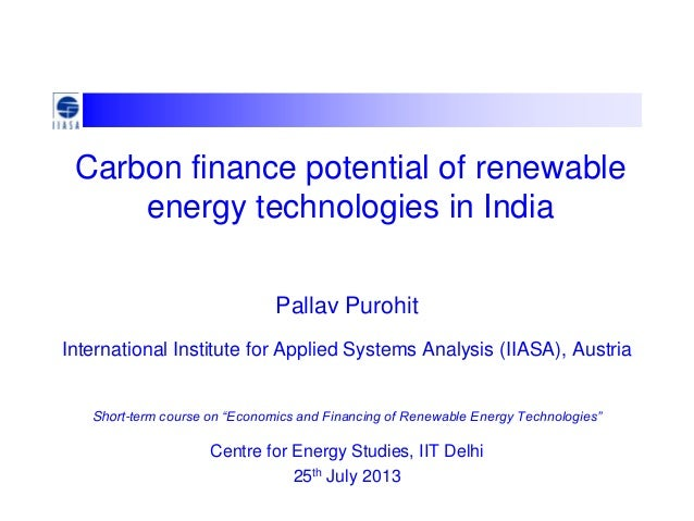 Carbon finance potential of renewable energy technologies in India Pallav Purohit International Institute for Applied Syst...