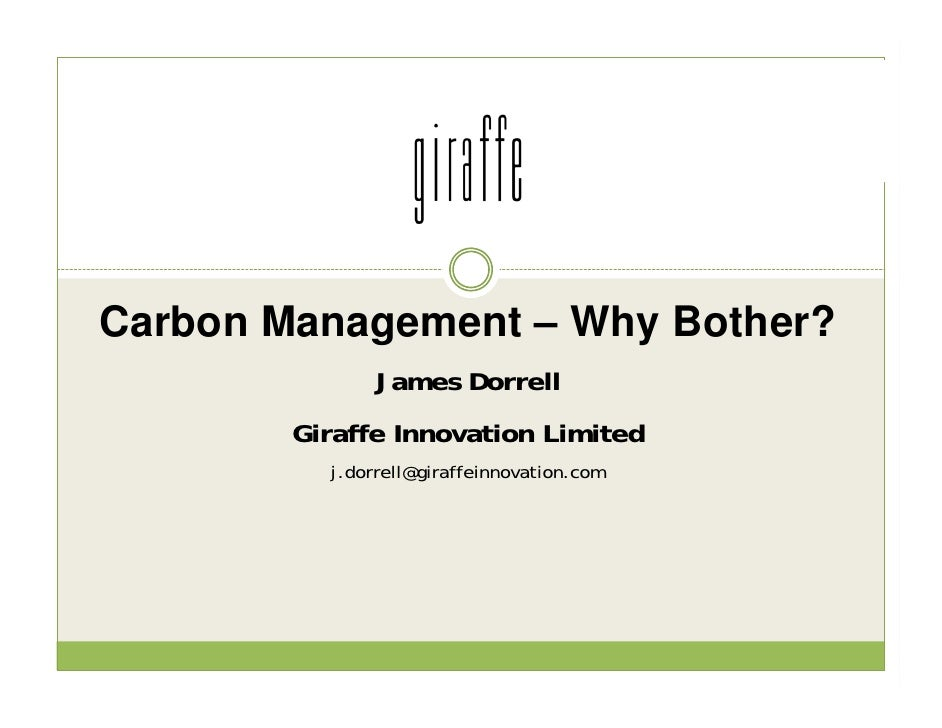 Carbon Management – Why Bother?                James Dorrell         Giraffe Innovation Limited           j.dorrell@giraff...